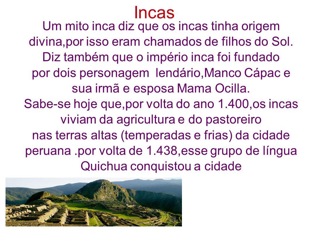 Incas Um mito inca diz que os incas tinha origem