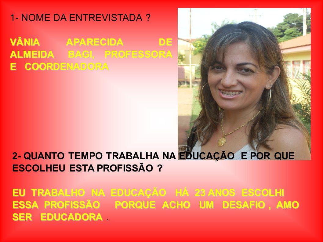 1- NOME DA ENTREVISTADA VÂNIA APARECIDA DE ALMEIDA BAGI, PROFESSORA E COORDENADORA.
