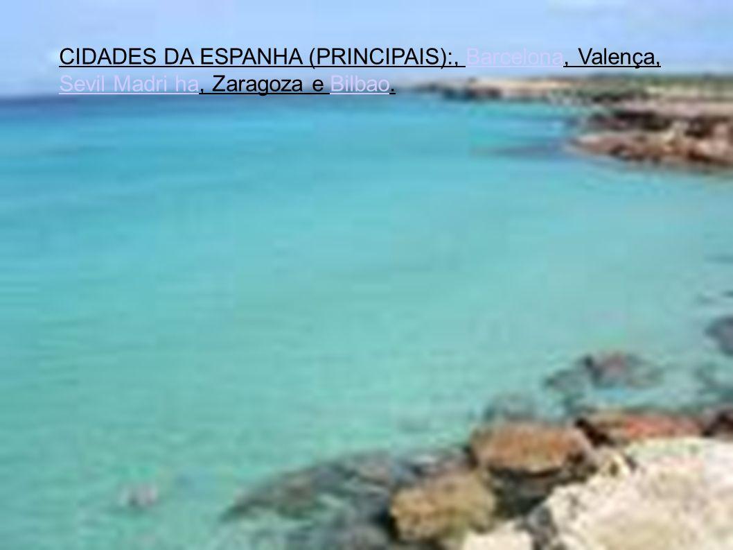 CIDADES DA ESPANHA (PRINCIPAIS):, Barcelona, Valença, Sevil Madri ha, Zaragoza e Bilbao.