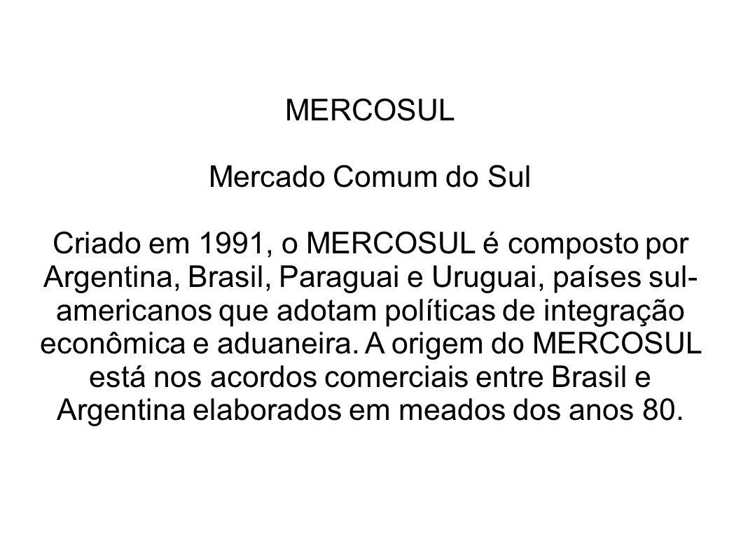 MERCOSUL Mercado Comum do Sul.