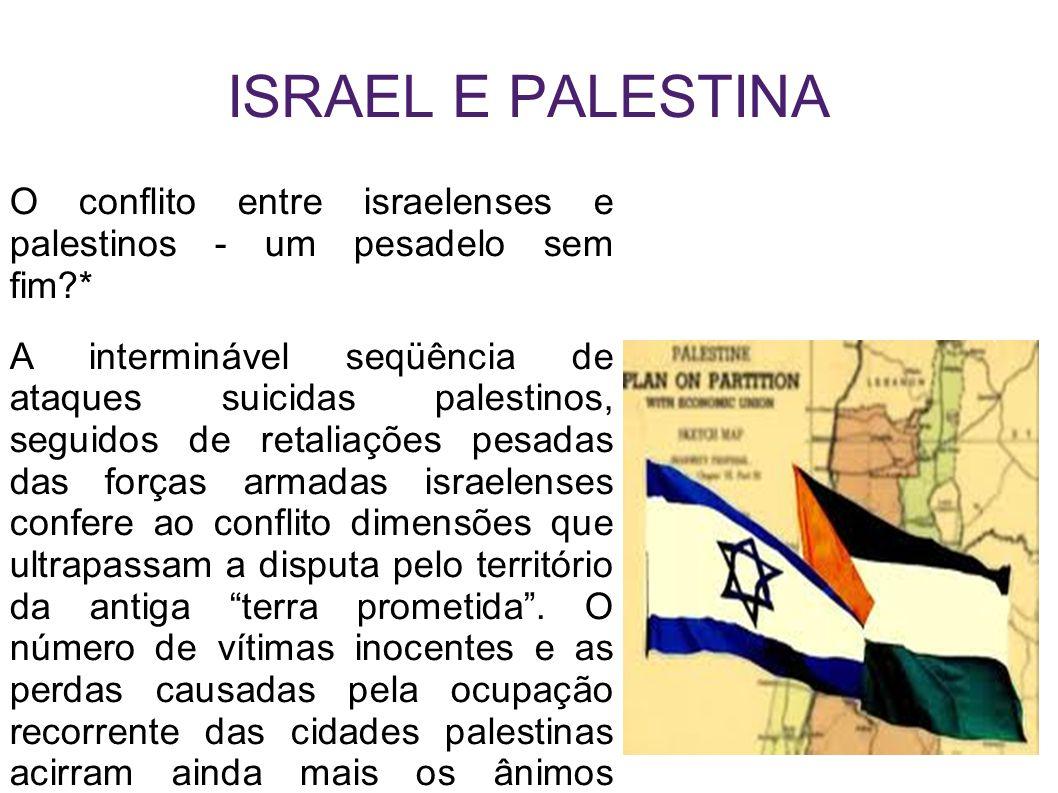 ISRAEL E PALESTINA O conflito entre israelenses e palestinos - um pesadelo sem fim *
