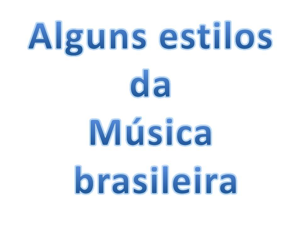 Alguns estilos da Música brasileira