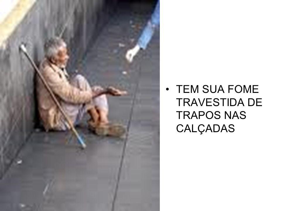 TEM SUA FOME TRAVESTIDA DE TRAPOS NAS CALÇADAS