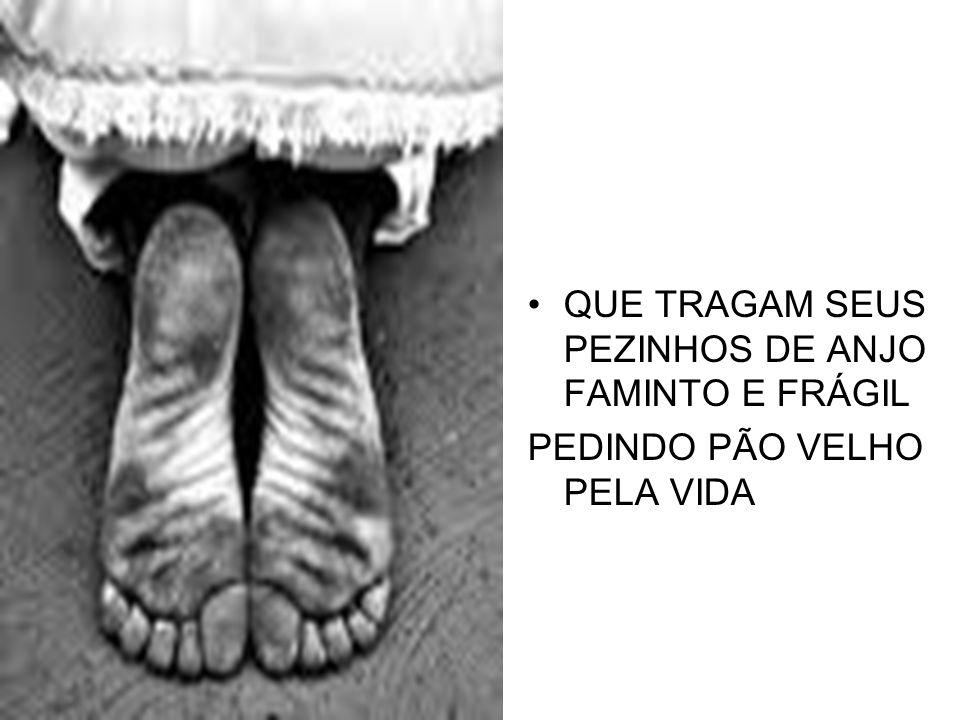 QUE TRAGAM SEUS PEZINHOS DE ANJO FAMINTO E FRÁGIL