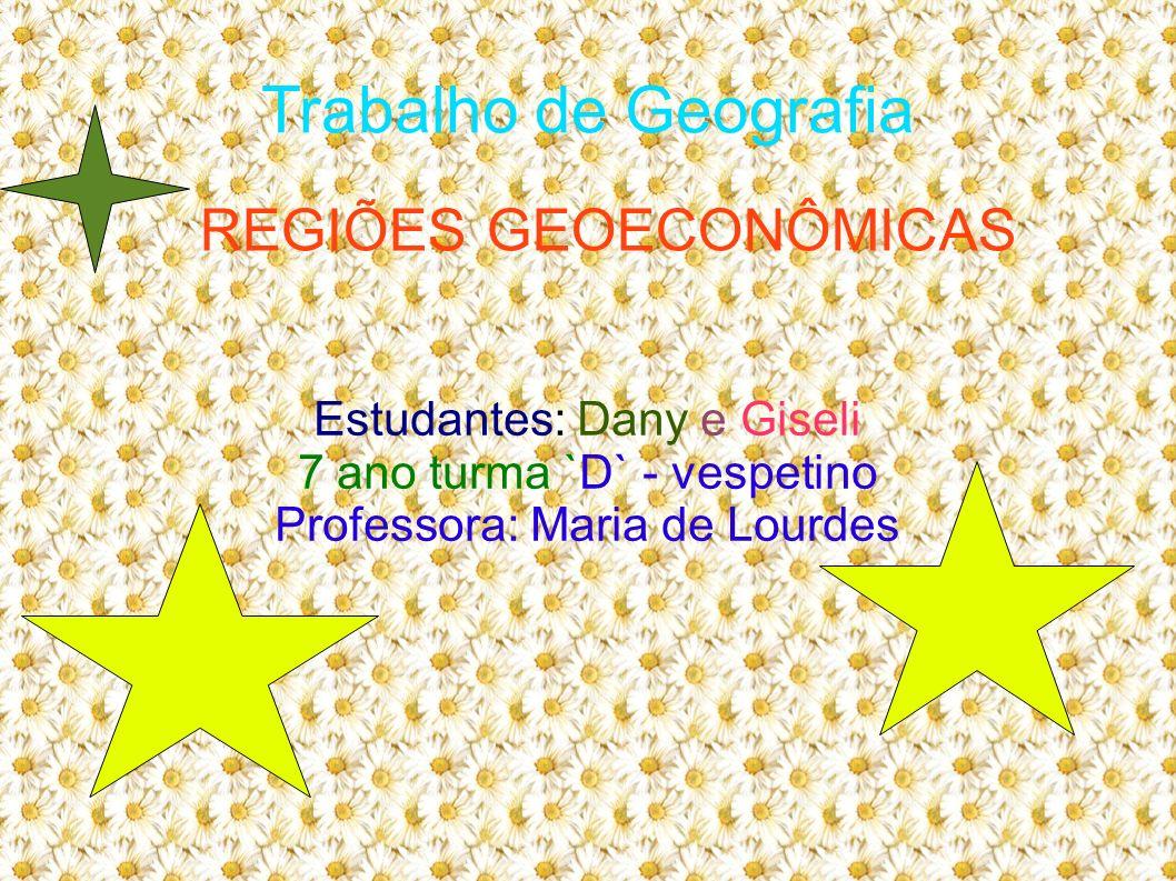 Trabalho de Geografia REGIÕES GEOECONÔMICAS Estudantes: Dany e Giseli
