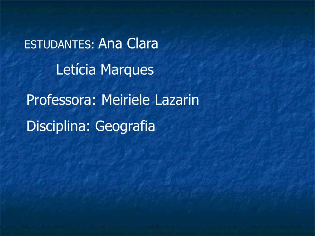 Professora: Meiriele Lazarin Disciplina: Geografia