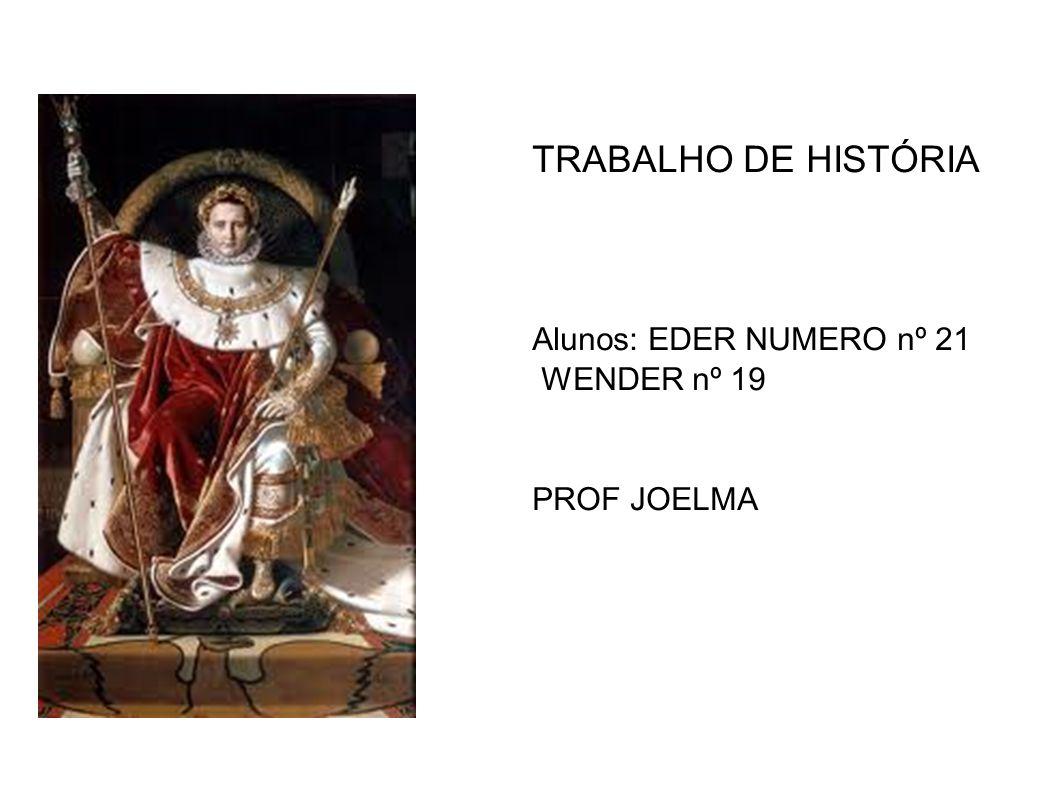 TRABALHO DE HISTÓRIA Alunos: EDER NUMERO nº 21 WENDER nº 19