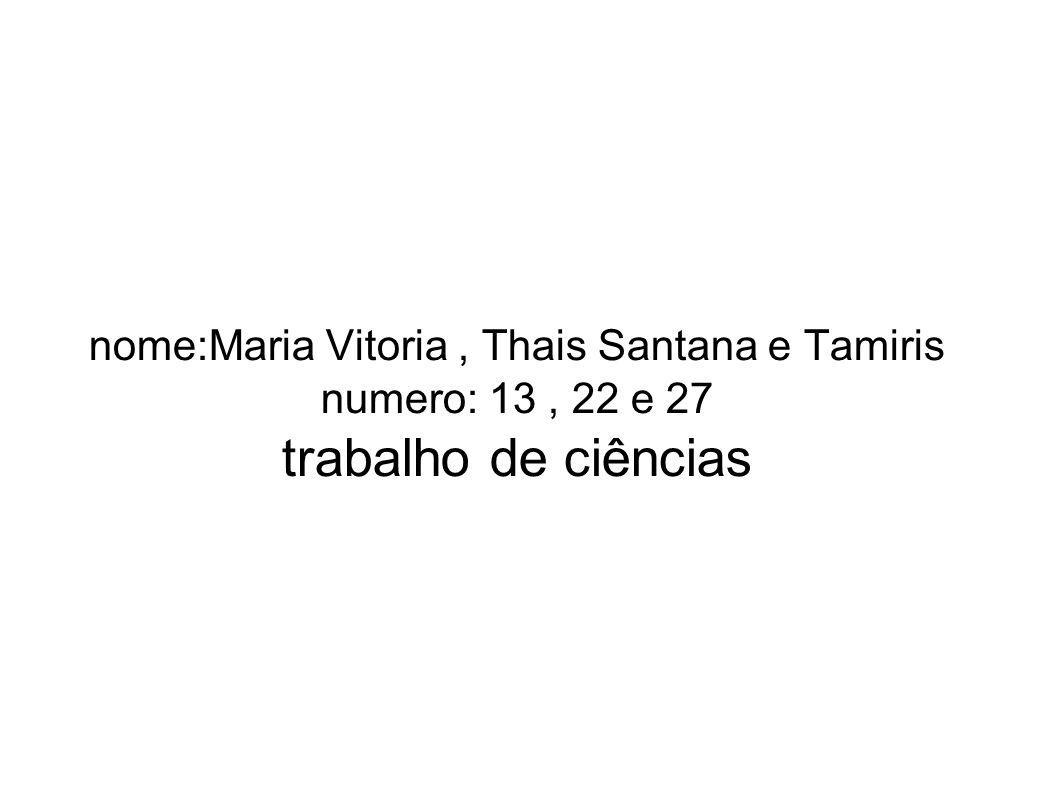 nome:Maria Vitoria , Thais Santana e Tamiris