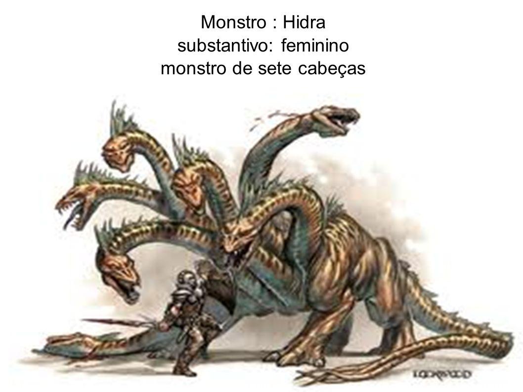 Monstro : Hidra substantivo: feminino monstro de sete cabeças