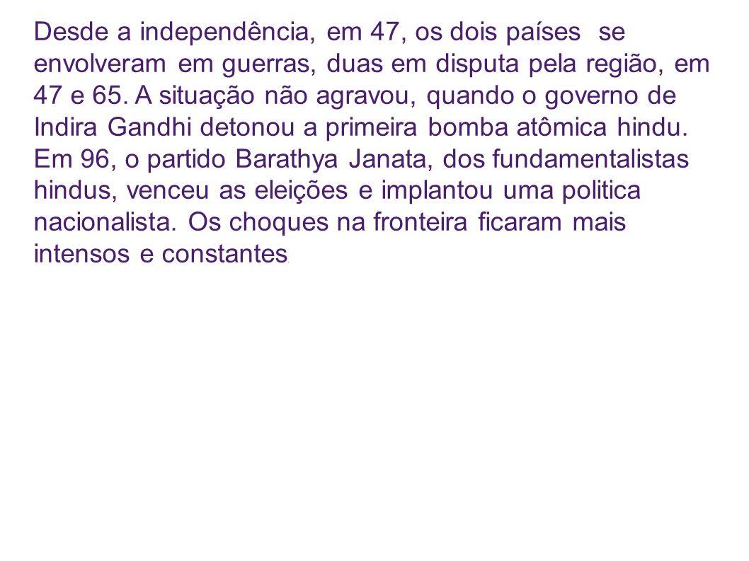 Desde a independência, em 47, os dois países se envolveram em guerras, duas em disputa pela região, em 47 e 65.