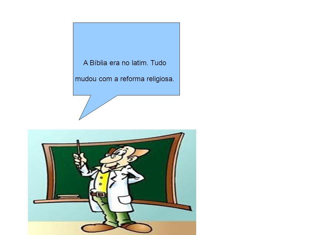A Bíblia era no latim. Tudo mudou com a reforma religiosa.