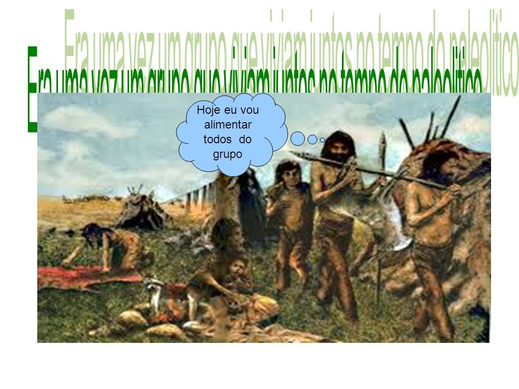 Era uma vez um grupo,que viviam juntos no tempo do paleolitico