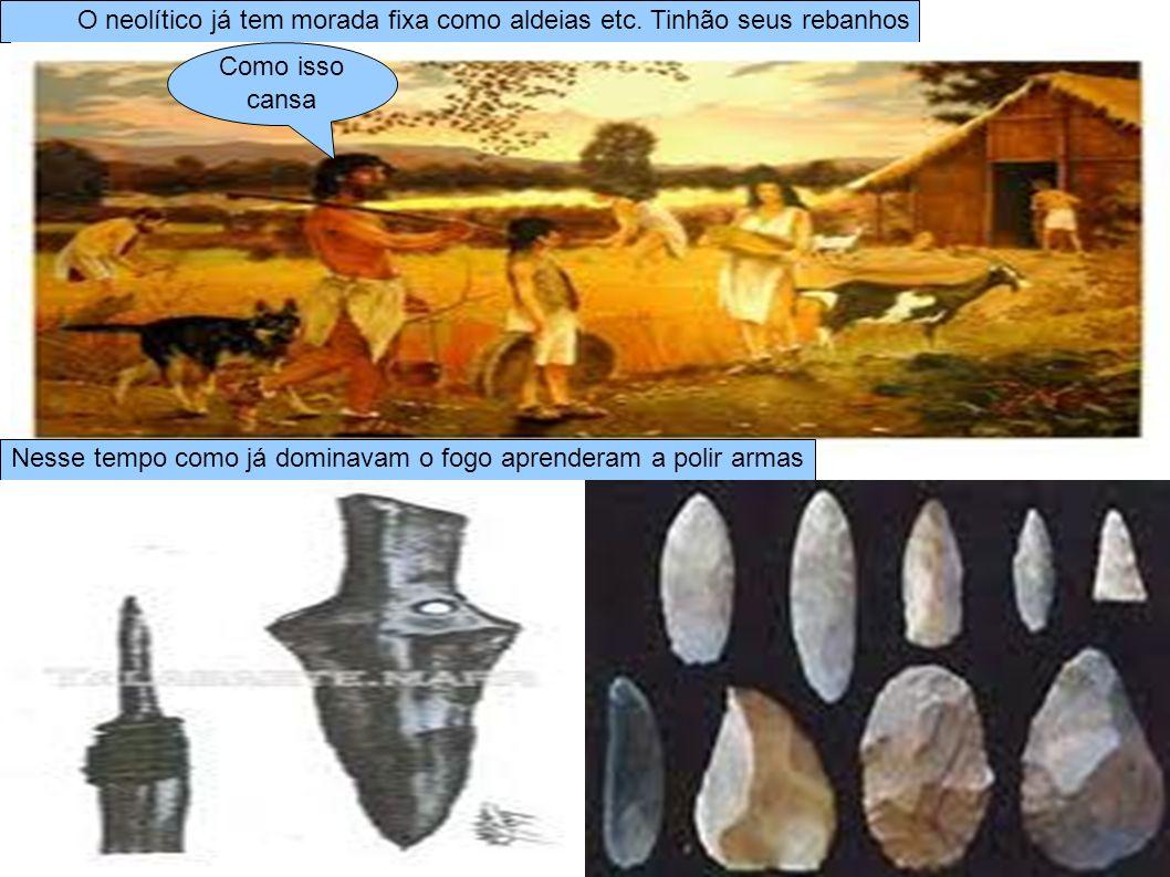 O neolítico já tem morada fixa como aldeias etc. Tinhão seus rebanhos