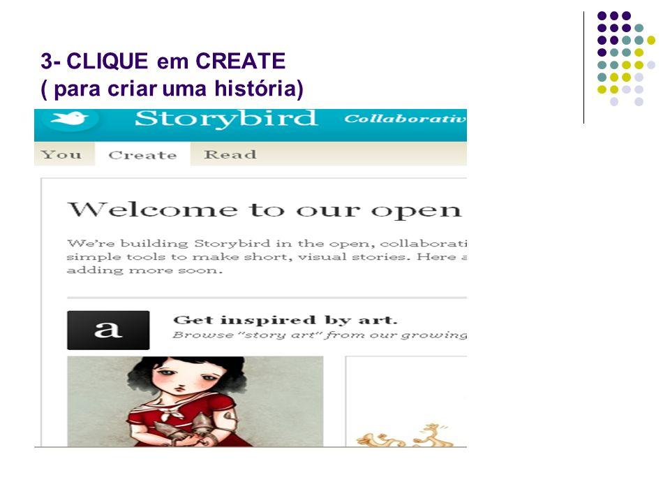 3- CLIQUE em CREATE ( para criar uma história)