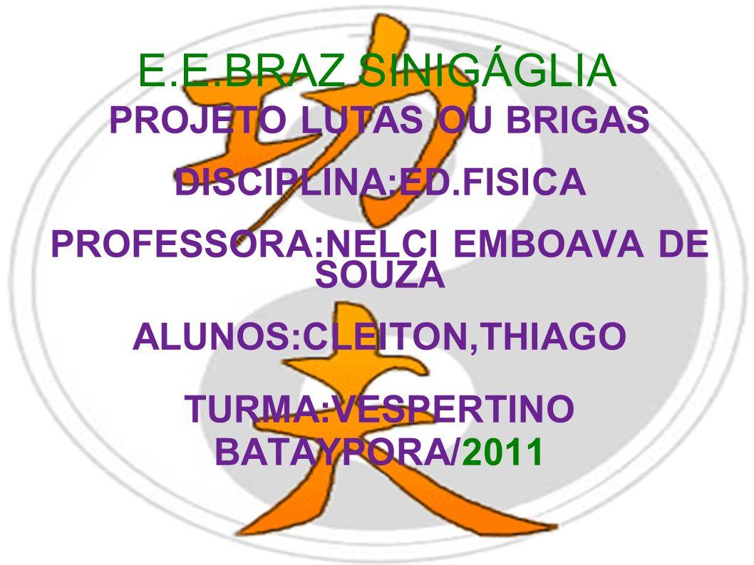 E.E.BRAZ SINIGÁGLIA PROJETO LUTAS OU BRIGAS DISCIPLINA:ED.FISICA