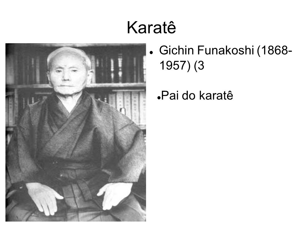 Karatê Gichin Funakoshi (1868- 1957) (3 Pai do karatê