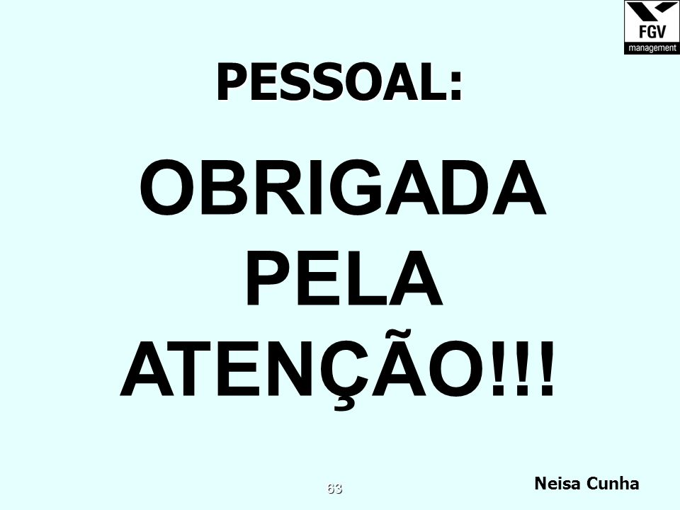 PESSOAL: OBRIGADA PELA ATENÇÃO!!!