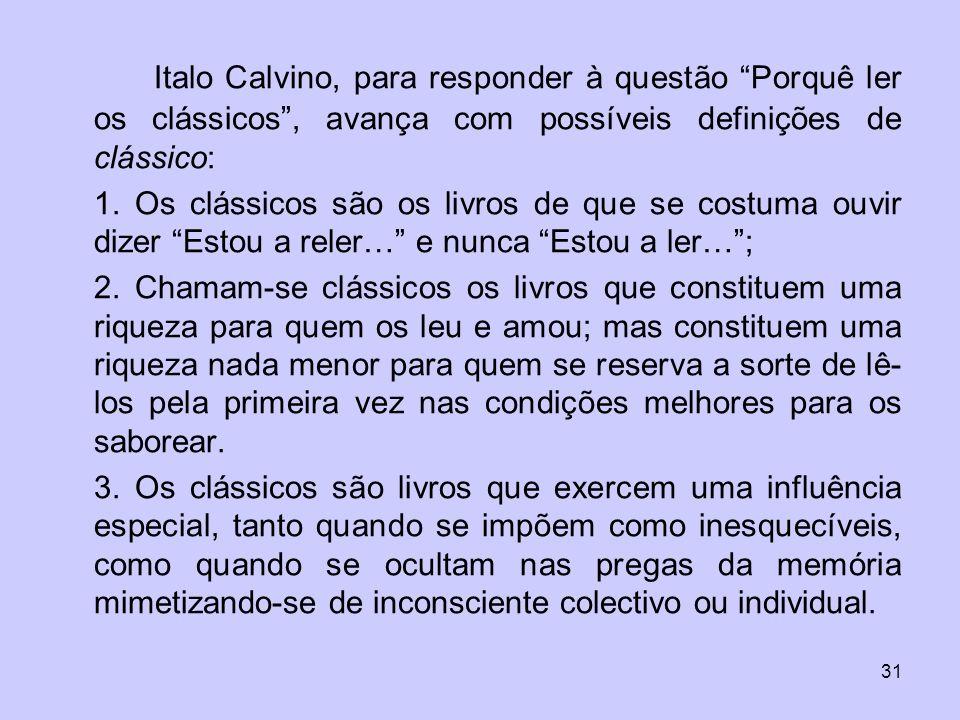 Italo Calvino, para responder à questão Porquê ler os clássicos , avança com possíveis definições de clássico: