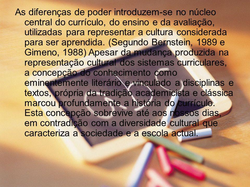 As diferenças de poder introduzem-se no núcleo central do currículo, do ensino e da avaliação, utilizadas para representar a cultura considerada para ser aprendida.