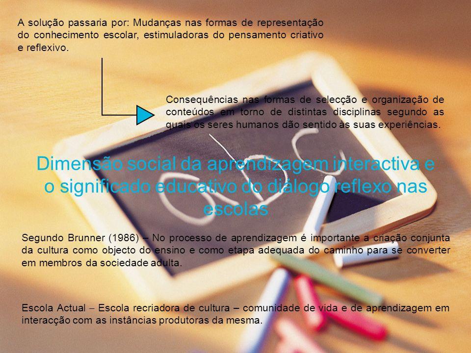 A solução passaria por: Mudanças nas formas de representação do conhecimento escolar, estimuladoras do pensamento criativo e reflexivo.