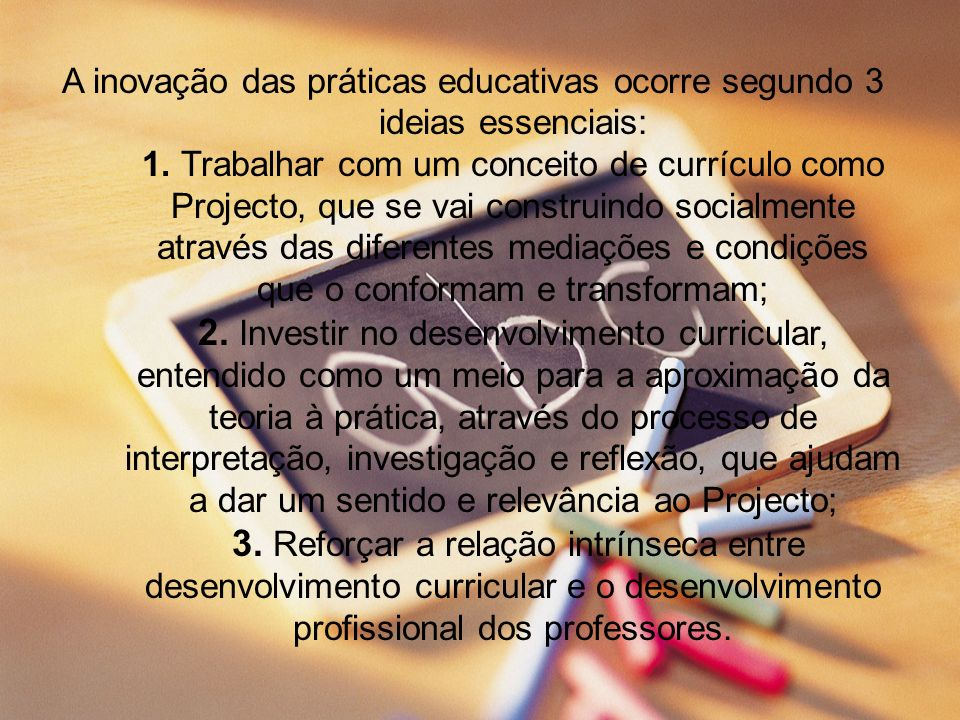 A inovação das práticas educativas ocorre segundo 3 ideias essenciais: 1.