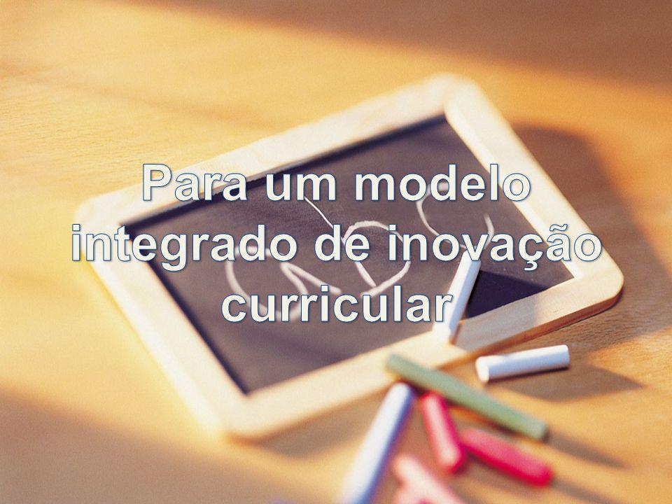 Para um modelo integrado de inovação curricular