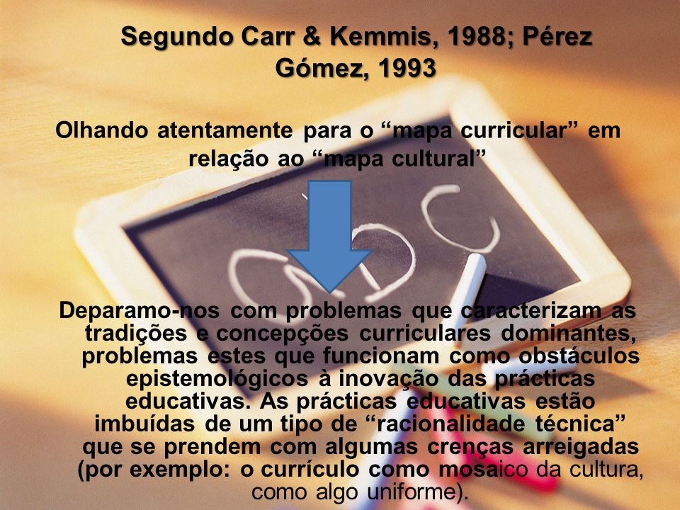 Segundo Carr & Kemmis, 1988; Pérez Gómez, 1993