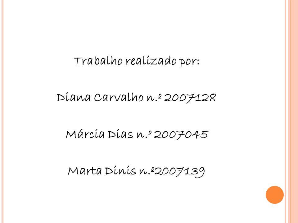 Trabalho realizado por: Diana Carvalho n. º 2007128 Márcia Dias n