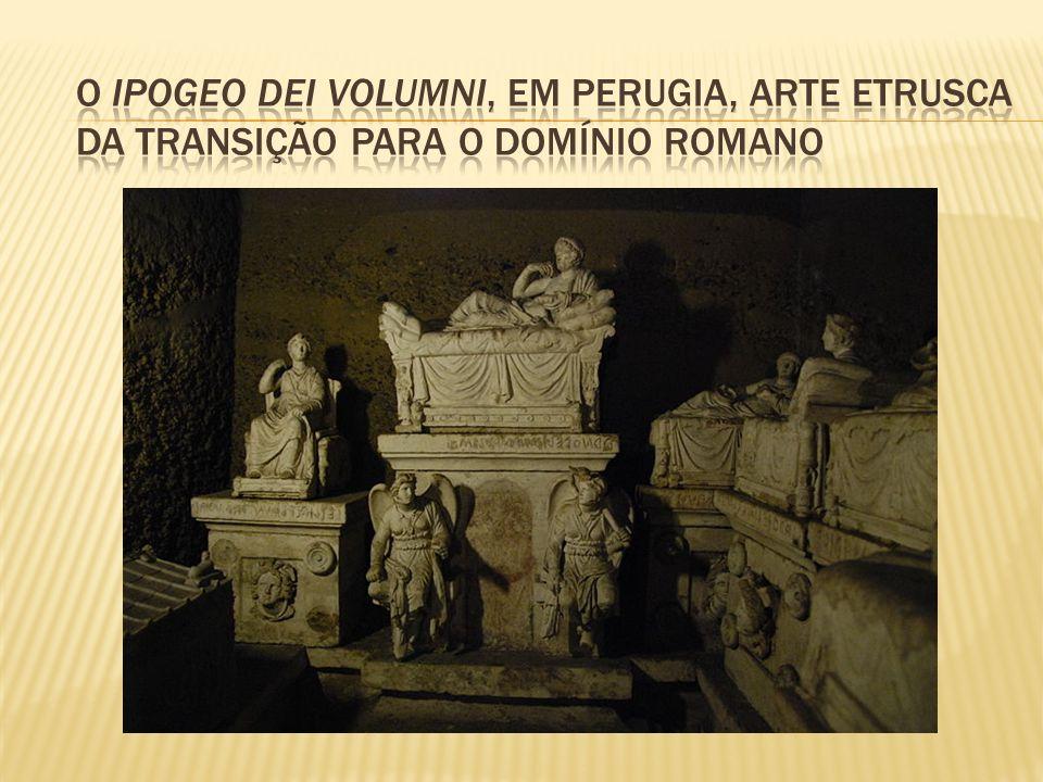 O Ipogeo dei Volumni, em Perugia, arte etrusca da transição para o domínio romano
