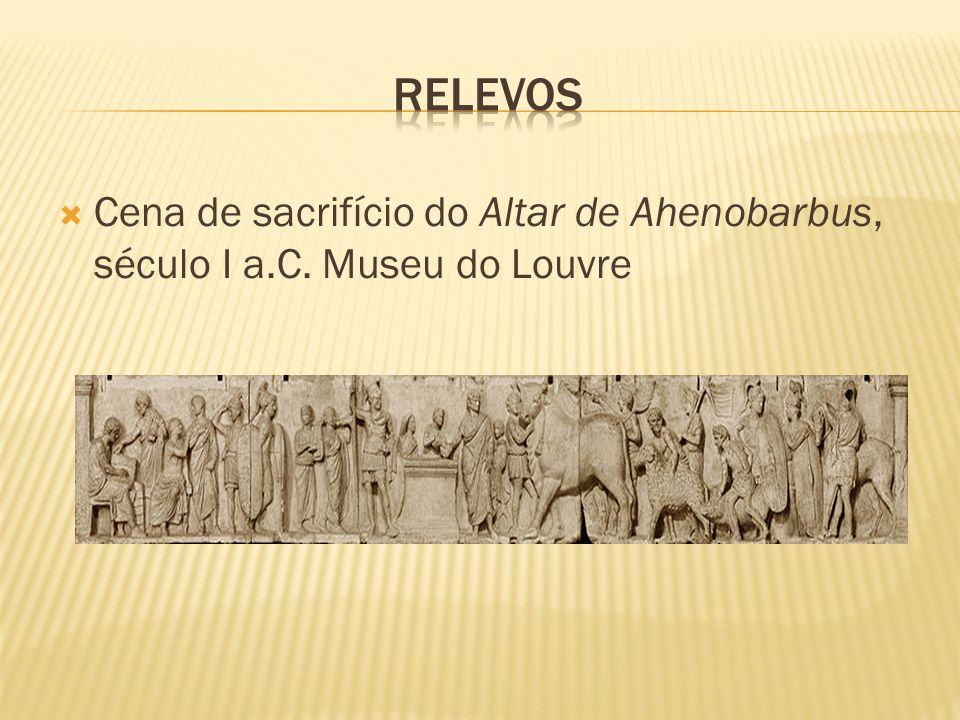 RELEVOS Cena de sacrifício do Altar de Ahenobarbus, século I a.C. Museu do Louvre
