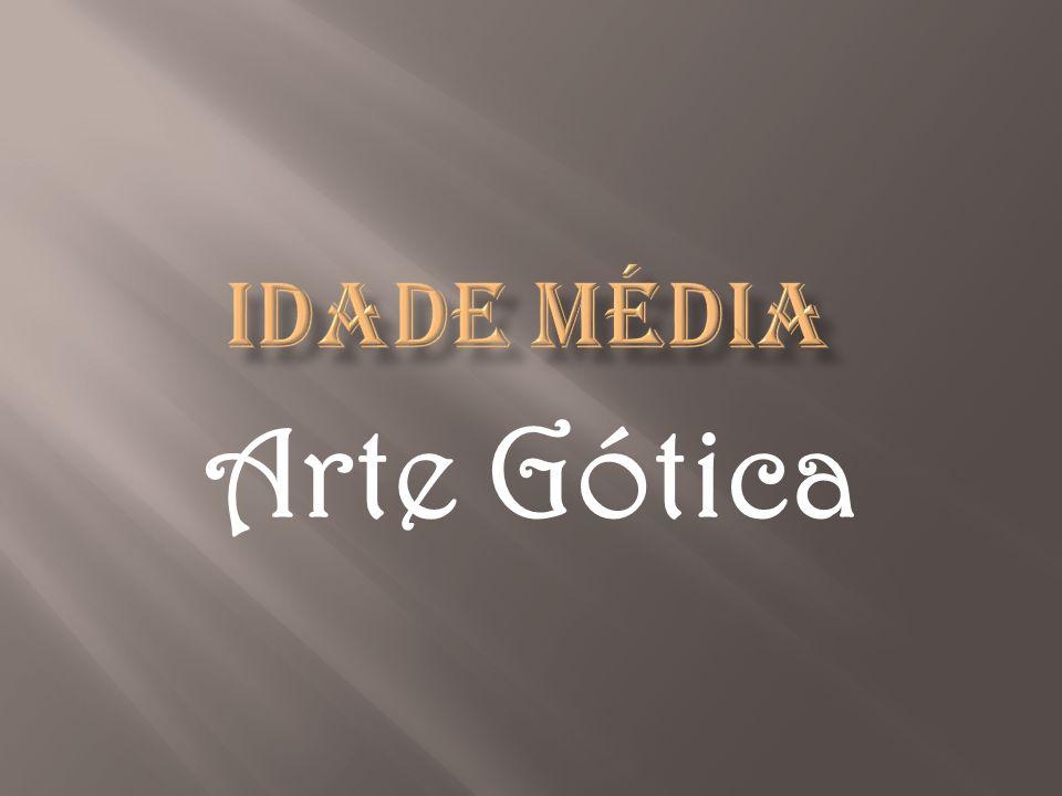 IDADE MÉDIA Arte Gótica