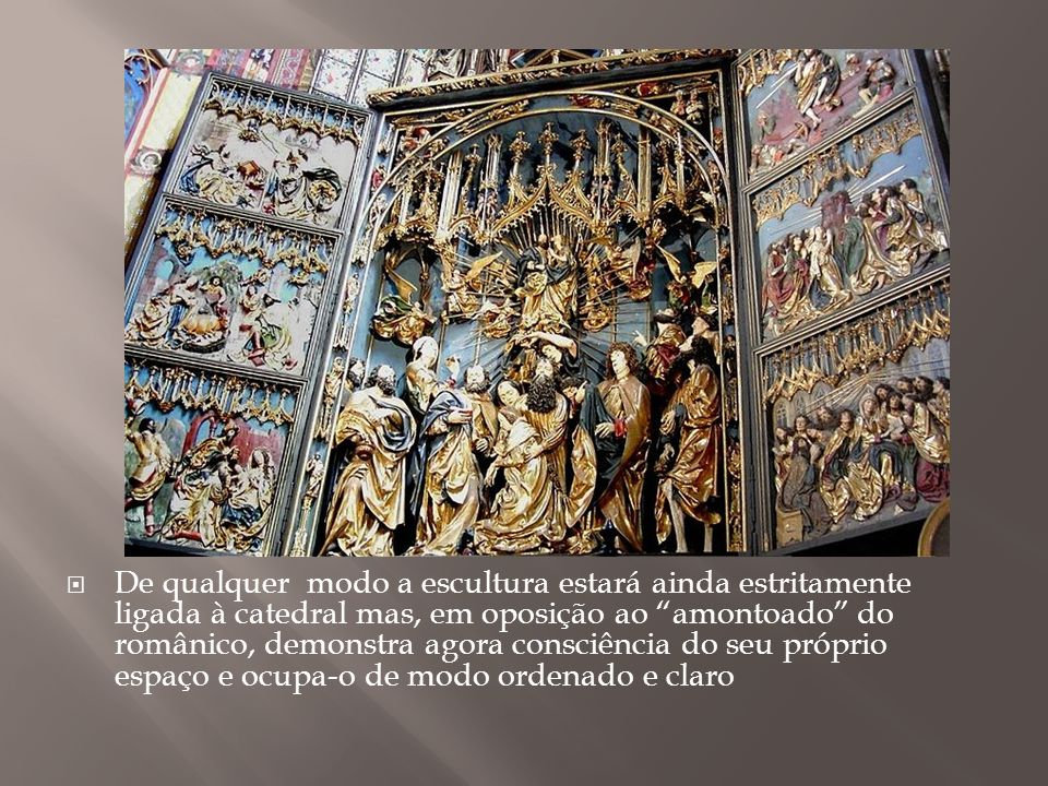 De qualquer modo a escultura estará ainda estritamente ligada à catedral mas, em oposição ao amontoado do românico, demonstra agora consciência do seu próprio espaço e ocupa-o de modo ordenado e claro