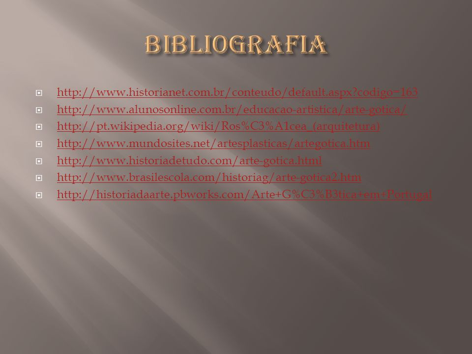 BIBLIOGRAFIA http://www.historianet.com.br/conteudo/default.aspx codigo=163. http://www.alunosonline.com.br/educacao-artistica/arte-gotica/