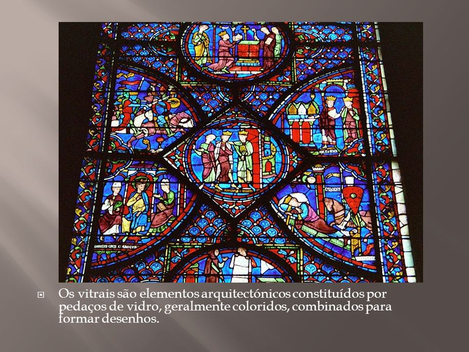 Os vitrais são elementos arquitectónicos constituídos por pedaços de vidro, geralmente coloridos, combinados para formar desenhos.