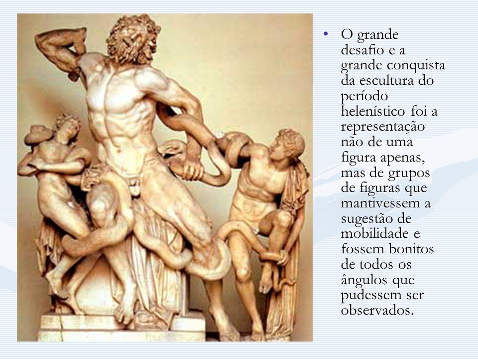 O grande desafio e a grande conquista da escultura do período helenístico foi a representação não de uma figura apenas, mas de grupos de figuras que mantivessem a sugestão de mobilidade e fossem bonitos de todos os ângulos que pudessem ser observados.