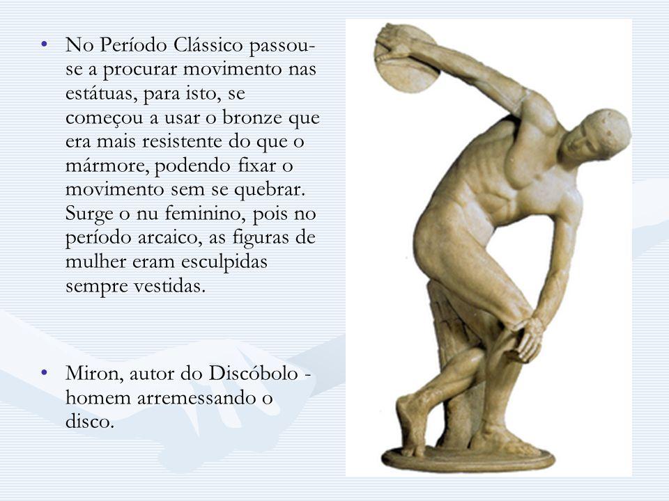 No Período Clássico passou-se a procurar movimento nas estátuas, para isto, se começou a usar o bronze que era mais resistente do que o mármore, podendo fixar o movimento sem se quebrar. Surge o nu feminino, pois no período arcaico, as figuras de mulher eram esculpidas sempre vestidas.