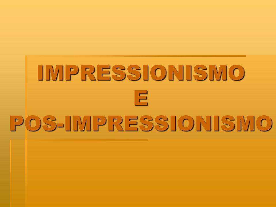 IMPRESSIONISMO E POS-IMPRESSIONISMO
