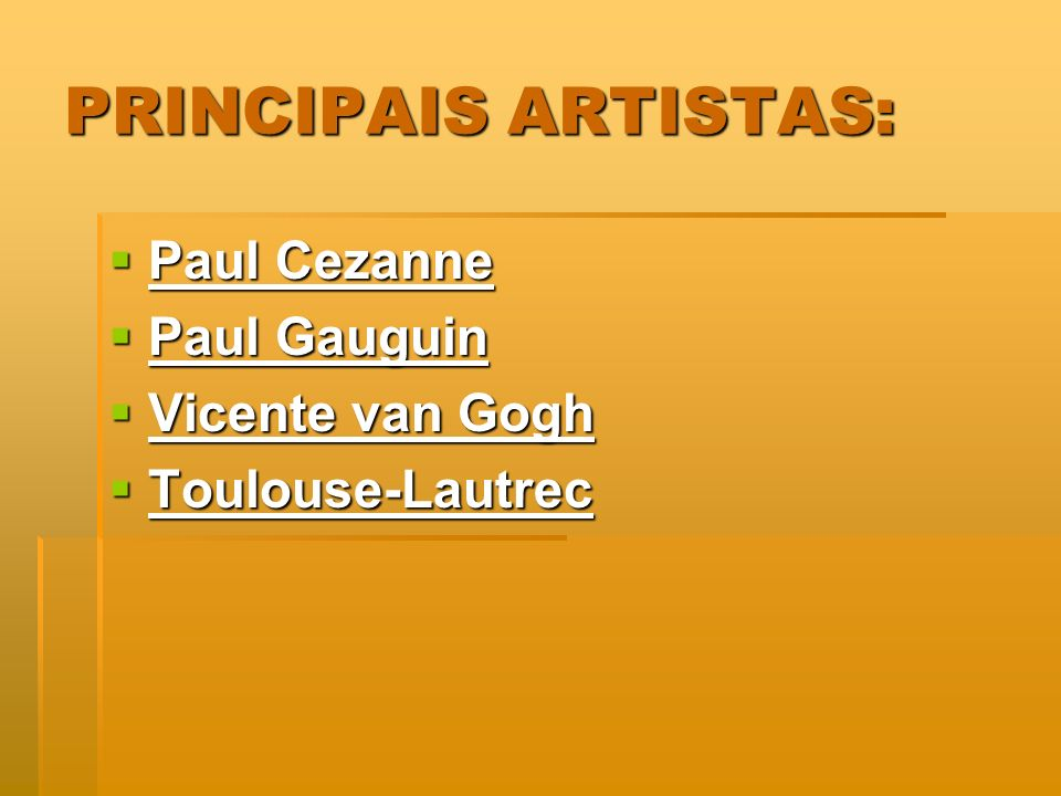 PRINCIPAIS ARTISTAS: Paul Cezanne Paul Gauguin Vicente van Gogh