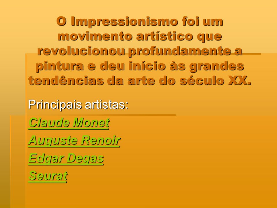 Principais artistas: Claude Monet Auguste Renoir Edgar Degas Seurat
