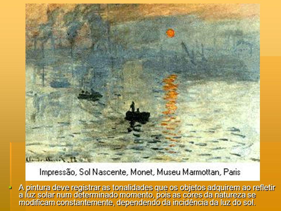 A pintura deve registrar as tonalidades que os objetos adquirem ao refletir a luz solar num determinado momento, pois as cores da natureza se modificam constantemente, dependendo da incidência da luz do sol.
