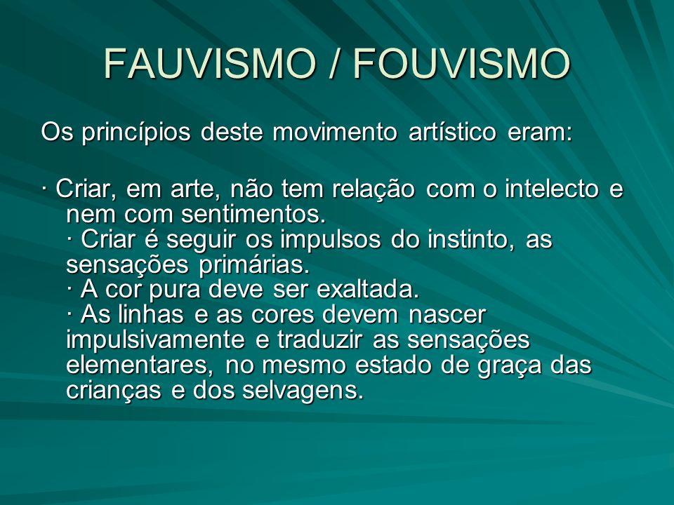 FAUVISMO / FOUVISMO Os princípios deste movimento artístico eram: