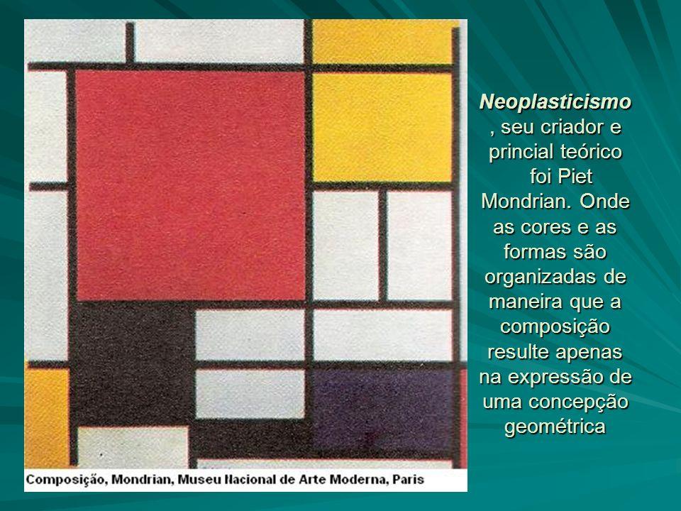 Neoplasticismo, seu criador e princial teórico foi Piet Mondrian