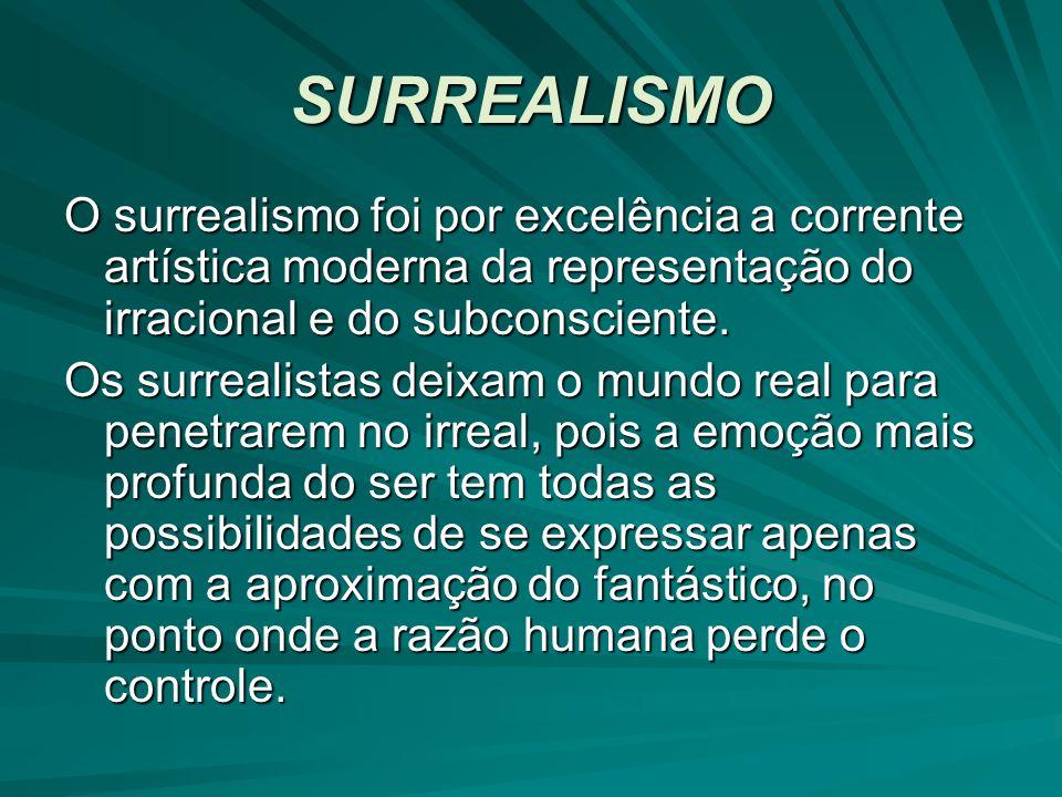 SURREALISMO O surrealismo foi por excelência a corrente artística moderna da representação do irracional e do subconsciente.