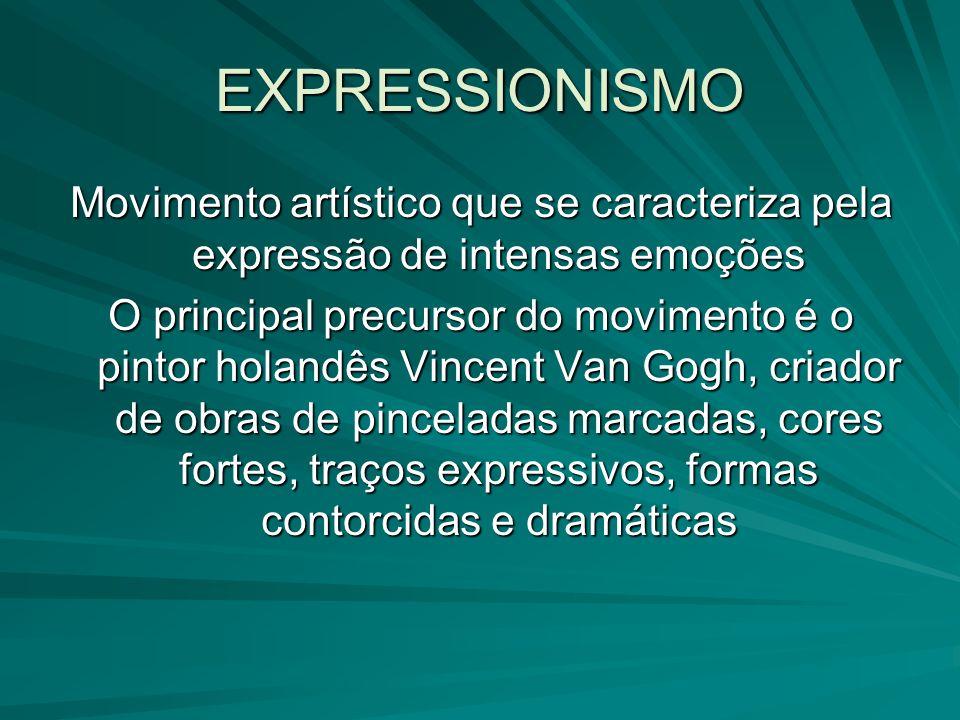 EXPRESSIONISMO Movimento artístico que se caracteriza pela expressão de intensas emoções.