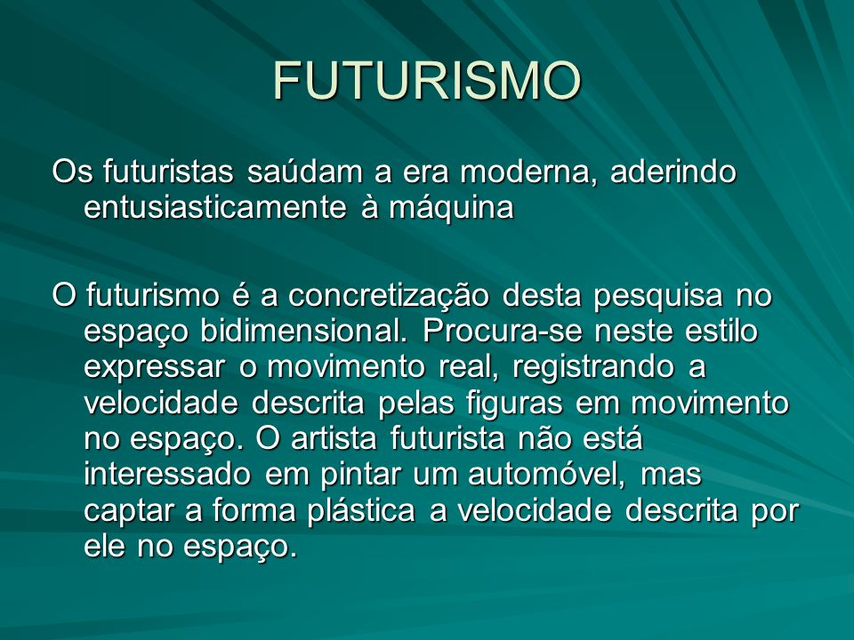 FUTURISMO Os futuristas saúdam a era moderna, aderindo entusiasticamente à máquina.