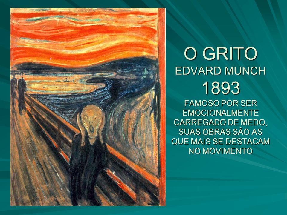 O GRITO EDVARD MUNCH 1893 FAMOSO POR SER EMOCIONALMENTE CARREGADO DE MEDO, SUAS OBRAS SÃO AS QUE MAIS SE DESTACAM NO MOVIMENTO