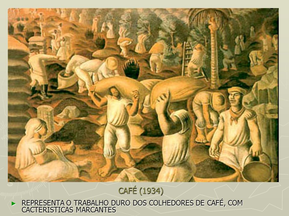 CAFÉ (1934) REPRESENTA O TRABALHO DURO DOS COLHEDORES DE CAFÉ, COM CACTERISTICAS MARCANTES