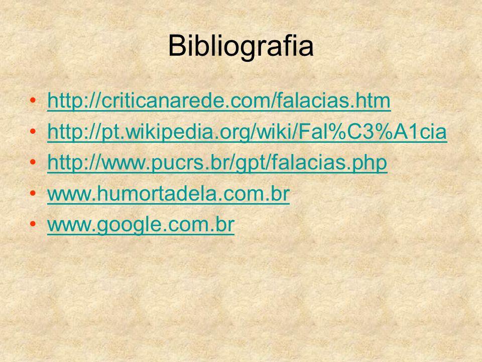 Bibliografia http://criticanarede.com/falacias.htm
