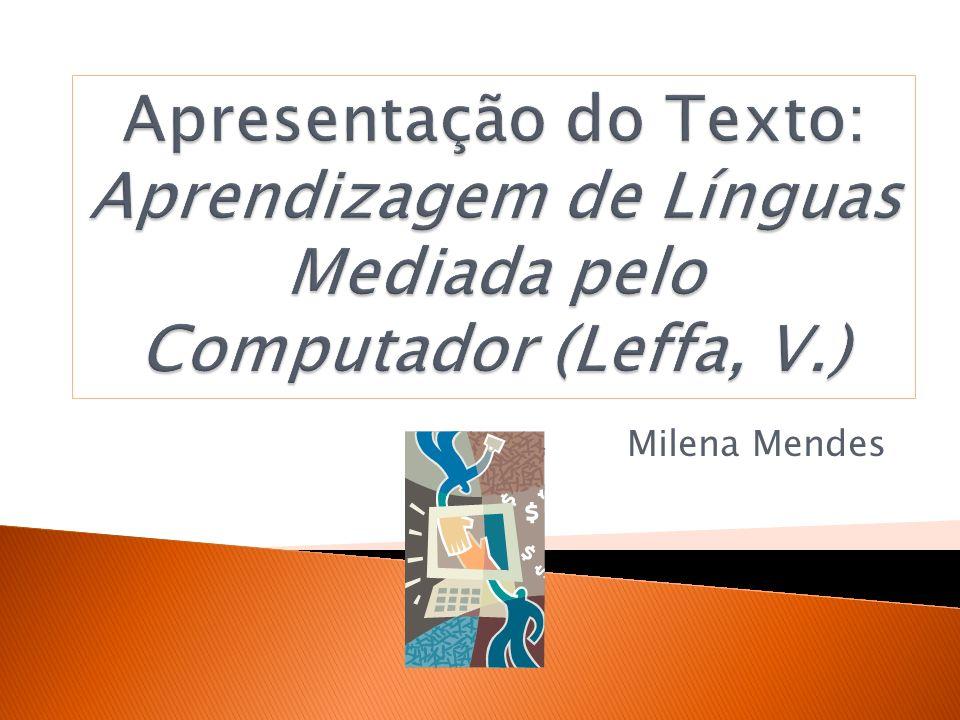 Apresentação do Texto: Aprendizagem de Línguas Mediada pelo Computador (Leffa, V.)