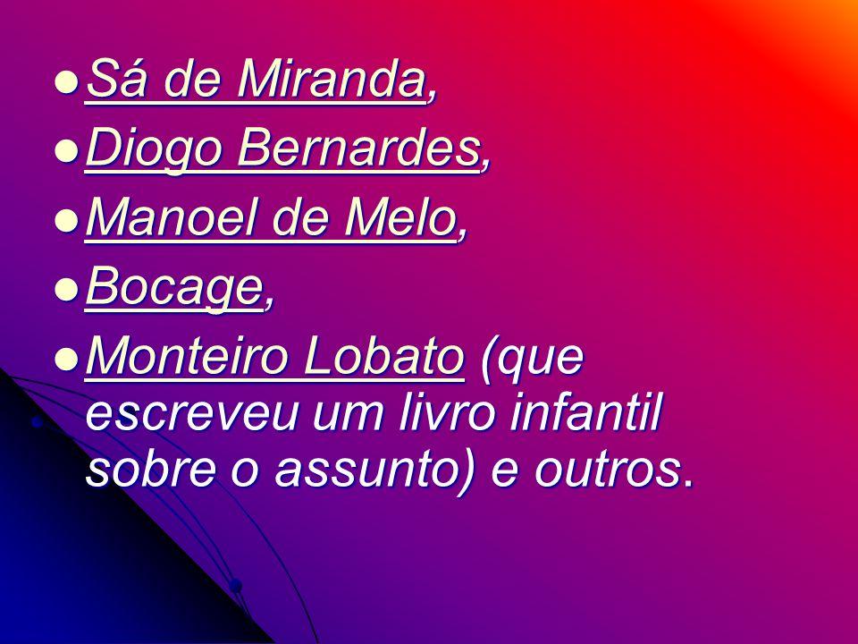 Sá de Miranda,Diogo Bernardes, Manoel de Melo, Bocage, Monteiro Lobato (que escreveu um livro infantil sobre o assunto) e outros.